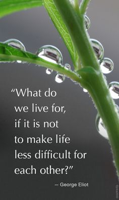 """""""What do we live for, if it is not to make life less difficult for each other?"""" -George Eliot #quote #caregiving"""