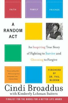 A Random Act: An Inspiring True Story of Fighting to Survive and Choosing to Forgive by Cindi Broaddus. $8.95. 226 pages. Publisher: William Morrow Paperbacks (January 29, 2013). Author: Cindi Broaddus