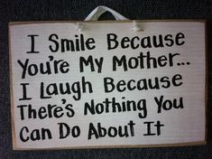 I smile because you're my mother sign by trimblecrafts on Etsy, $9.99