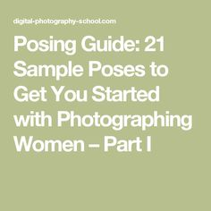 Posing Guide: 21 Sample Poses to Get You Started with Photographing Women – Part I