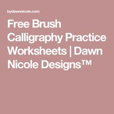 Free Brush Calligraphy Practice Worksheets | Dawn Nicole Designs™