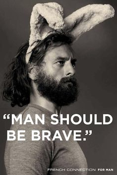 Man should be brave.Greatad campaign for French Connection by British agencyFallon.