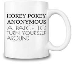 Hokey Pokey Anonymous Coffee Mug. Add some mood to your coffee break - enjoy your favorite design on the mug at work or at home. This personalized mug might be a pleasant surprise gift for your friends, family members or colleagues!