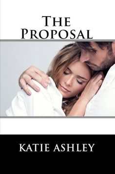 """""""It's the love that goes through the hardest trials and survives that's worth having.""""   ― Katie Ashley, The Proposal (The Proposition, #2)"""