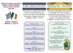 """Eat Greek for a Week! The """"Greek"""" Dinner is priced at $39.00 per person!  Get """"Irish Comfortable"""" with a Classic Irish Dinner! The """"Irish"""" Dinner is priced at $39.00 per person! Our regular menu also available, of course. March 17-18-19"""
