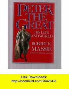 Peter the Great  His Life and World  Hard Cover First Edition Robert K. Massie ,   ,  , ASIN: B000RSNWOQ , tutorials , pdf , ebook , torrent , downloads , rapidshare , filesonic , hotfile , megaupload , fileserve