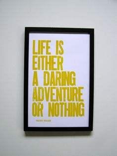 Helen Keller Quote: Life is a Daring Adventure Letterpress Print (Sunshine Yellow) $20.00