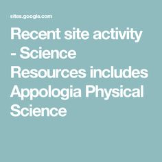 Recent site activity - Science Resources includes Appologia Physical Science