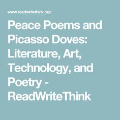Peace Poems and Picasso Doves: Literature, Art, Technology, and Poetry - ReadWriteThink