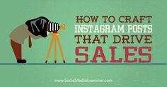 How to Craft Instagram Posts That Drive Sales http://www.socialmediaexaminer.com/instagram-posts-that-drive-sales/?utm_content=buffer2e67c&utm_medium=social&utm_source=pinterest.com&utm_campaign=buffer