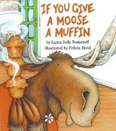 If You Give a Moose a Muffin  byLaura Numeroff,Felicia Bond (Illustrator)
