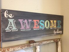 Be Awesome Today Motivational hand painted wood sign by kspeddler, $40.00
