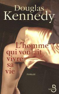 L'homme qui voulait vivre sa vie - Douglas Kennedy