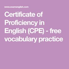 Certificate of Proficiency in English (CPE) - free vocabulary practice Vocabulary Practice, Dictionary Definitions, Certificate, This Or That Questions, English, Artemis, Words, Exercises, Exercise Routines