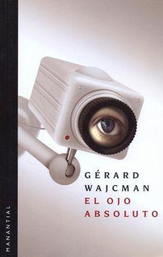 El ojo absoluto / Gérard Wajcman ; [traducción, Irene Agoff]
