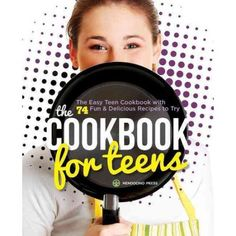The Cookbook for Teens: The Easy Teen Cookbook With 74 Fun & Delicious…