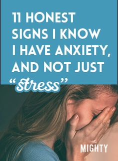 11 Honest Signs I Know I Have Anxiety, and Not Just 'Stress'