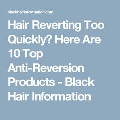 Hair Reverting Too Quickly? Here Are 10 Top Anti-Reversion Products - Black Hair Information