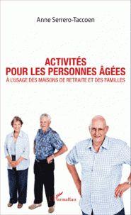 Activités pour les personnes âgées à l'usage des maisons de retraite et des familles / Anne Serrero-Taccoen. - L'Harmattan, 2016 http://bu.univ-angers.fr/rechercher/description?notice=000814251