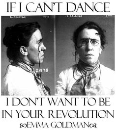 Emma Goldman If I can't dance, it's not my revolution! If I can't dance, I don't want your revolution! If I can't dance, I don't want to be part of your revolution. A revolution without dancing. Character Bio, Family Planning, Portraits, Mug Shots, Amazing Women, Blog, Pictures, Photography, Feminist Icons