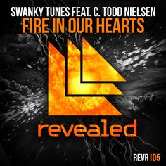 Fire in our Hearts - Swanky Tunes ft. C. Todd Nielsen.                                                Revealed Recordings REVE105