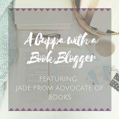 A CUPPA WITH A BOOK BLOGGER | JADE FROM ADVOCATE OF BOOKS