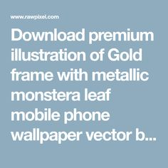 Download premium psd / image of Gold frame with metallic monstera leaf mobile phone wallpaper vector by Adjima about marble background, Gold Floral marble, background, background marble, and banner 1216151