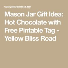 Mason Jar Gift Idea: Hot Chocolate with Free Pintable Tag - Yellow Bliss Road