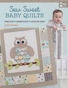 Sew Sweet Baby Quilts - Precuts * Shortcuts * Lots of Fun! by Kristin Roylance