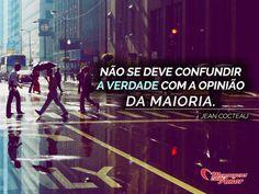 Não se deve confundir a verdade com a opinião da maioria. #confundir #verdade #opiniao