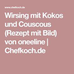 Wirsing mit Kokos und Couscous (Rezept mit Bild) von oneeline | Chefkoch.de