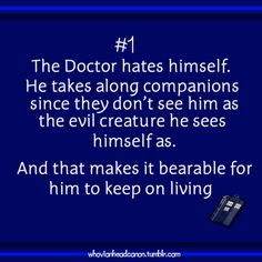 Whovian Head Canon  -Sometimes I feel this way about myself and the show helps me realize that even though I see all my evil, it isn't all of who I am.  I secretly think this is why I love the show, because I connect with it on this deep level that I can't seem to get in my personal life with other people.