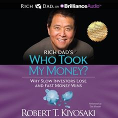 Rich Dad's Who Took My Money?: Why Slow Investors Lose and Fast Money Wins! von Robert T. Kiyosaki, http://www.amazon.de/dp/B00NTOPJNM/ref=cm_sw_r_pi_dp_FBRSub1Q50AZ1
