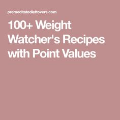 100+ Weight Watcher's Recipes with Point Values