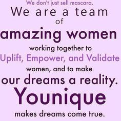 We are more than makeup and skin are...we are about sharing the blessing of Younique with others. Our mission is to Uplift, Empower and Validate women all over the world.