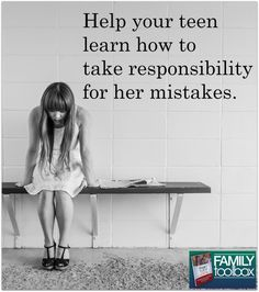 Help your teen learn how to take responsibility for her mistakes. #familytoolbox #heartparenting