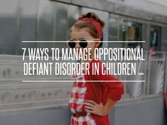 7 Ways to Manage Oppositional Defiant Disorder in Children ... → Parenting