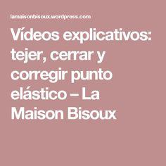 Vídeos explicativos: tejer, cerrar y corregir punto elástico – La Maison Bisoux
