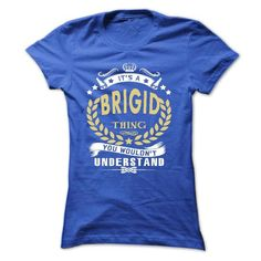 Its a BRIGID Thing You Wouldnt Understand - T Shirt, Ho - #handmade gift #easy gift. HURRY => https://www.sunfrog.com/Names/Its-a-BRIGID-Thing-You-Wouldnt-Understand--T-Shirt-Hoodie-Hoodies-YearName-Birthday-Ladies.html?68278