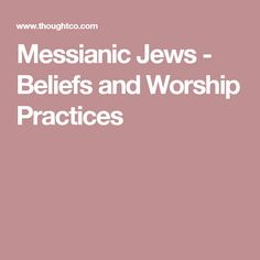 Messianic Jews - Beliefs and Worship Practices