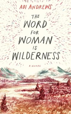 The Word for Woman is Wilderness by Abi Andrews; design by Steve Panton; illustration by Lizzy Stewart (Serpent's Tail / February Creative Book Covers, Best Book Covers, Beautiful Book Covers, Book Cover Art, Book Cover Design, Book Art, Good Books, My Books, Buch Design