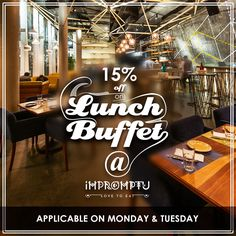 Get 15% OFF on Lunch Buffet. Offer applicable on Monday & Tuesday. Head to Impromptu today!