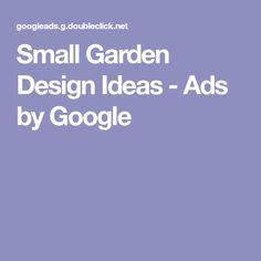 Small Garden Design Ideas - Ads by Google Small Garden Design, Design Ideas, Ads, Google, Christmas Decor