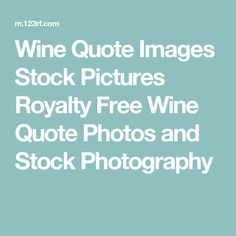 Wine Quote Images Stock Pictures Royalty Free Wine Quote Photos and Stock Photography