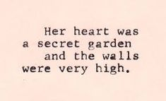 """Her heart was a secret garden and the walls were very high."" William Goldman, The Princess Bride heart + secret garden + walls + quote Great Quotes, Quotes To Live By, Inspirational Quotes, Random Quotes, Motivational, Fabulous Quotes, Simple Quotes, Awesome Quotes, Interesting Quotes"