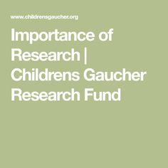 Importance of Research | Childrens Gaucher Research Fund