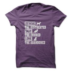 Rescue the mistreated Save the injured Love the abandoned T Shirt #Rescue #dog #cat #shirt