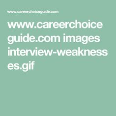 www.careerchoiceguide.com images interview-weaknesses.gif