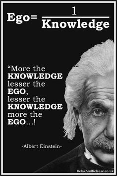 """""""More the KNOWLEDGE lesser the EGO, lesser KNOWLEDGE more the EGO…!""""  ...... #quote #lifequote #inspiration #mindfulness #quoteoftheday #inspirationalquote #AlbertEinstein #EGO"""