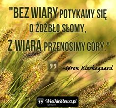 Bez wiary potykamy się o źdźbło słomy… Soul Quotes, Inspirational Thoughts, In This Moment
